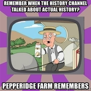 Pepperidge Farm Remembers FG - remember when the history channel talked about actual history? pepperidge farm remembers