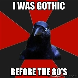 Gothiccrow - I was gothic  Before the 80's