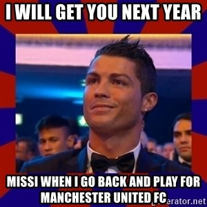 CR177 - i will get you next year  missi when i go back and play for manchester united fc