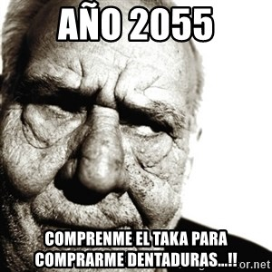Back In My Day - año 2055 comprenme el taka para comprarme dentaduras...!!