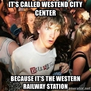 Sudden clarity clarence - It'S called westend city center because it'S the western railway station