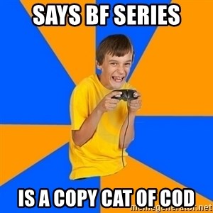 Annoying Gamer Kid - says bf series is a copy cat of cod