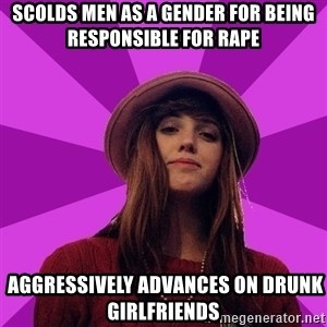Feministka - scolds men as a gender for being responsible for rape  aggressively advances on drunk girlfriends