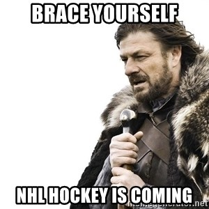 Winter is Coming - BRACE YOURSELF NHL HOCKEY IS COMING