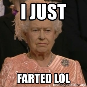 Queen Elizabeth Is Not Impressed  - I JUST  FARTED LOL
