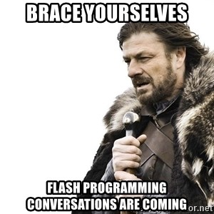 Winter is Coming - BRACE YOURSELVES FLASH PROGRAMMING CONVERSATIONS ARE COMING