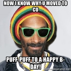 Snoop lion2 - Now I know why u moved to CO Puff-Puff to a happy B-day!