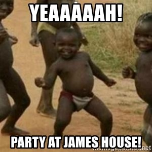 Black Kid - YEAAAAAH! PARTY AT JAMES HOUSE!