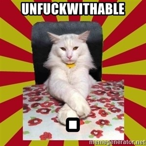 Dictator Cat - unfuckwithable .