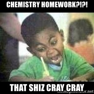 Black kid coloring - CHEMISTRY HOMEWORK?!?! THAT SHIZ CRAY CRAY
