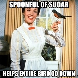 Mary Poppins - spoonful of sugar helps entire bird go down