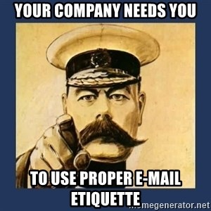 your country needs you - your company needs you to use proper e-mail etiquette