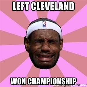 LeBron James - left cleveland won CHAMPIONSHIP