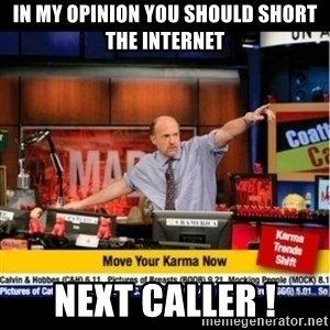 Mad Karma With Jim Cramer - in my opinion you should short the internet next caller !