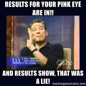 Maury Povich Father - Results for your Pink eYe are in!! And results show, that was a lie!