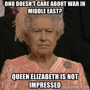 Queen Elizabeth Is Not Impressed  - onu doesn't care about war in middle east? queen elizabeth is not impressed