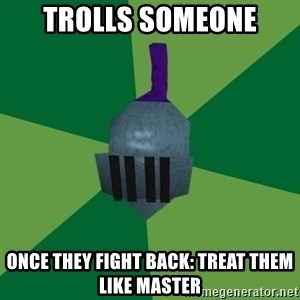 Runescape Advice - trolls someone once they fight back: treat them like master