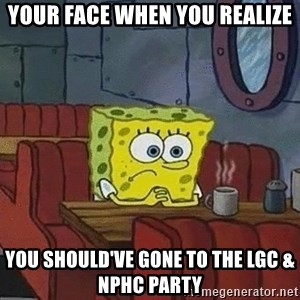 Coffee shop spongebob - Your face when you realize You should've gone to the Lgc & NPHC party