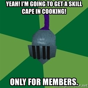 Runescape Advice - yeah! i'm going to get a skill cAPE IN COOKING! ONLY FOR MEMBERS.