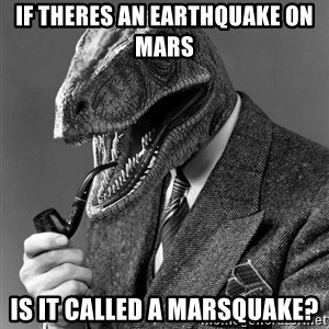 Philosoraptor - if theres an earthquake on mars is it called a marsquake?