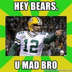 Aaron Rodgers - HEY BEARS. U MAD BRO
