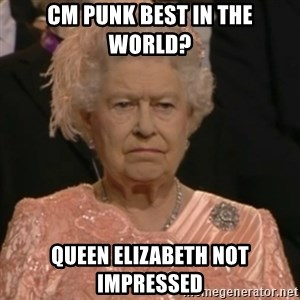 Queen Elizabeth Is Not Impressed  - CM PUNK BEST IN THE WORLD? qUEEN eLIZABETH NOT IMPRESSED