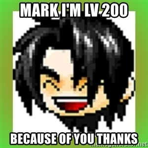 Maple Noob - MARK I'M LV 200 BECAUSE OF YOU THANKS