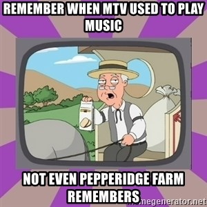 Pepperidge Farm Remembers FG - Remember when mtv used to play music not even pepperidge farm remembers