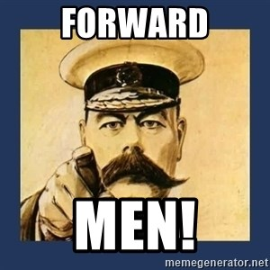 your country needs you - forward men!