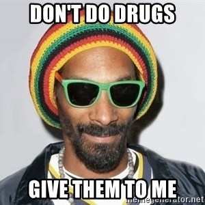 Snoop lion2 - DON'T DO DRUGS GIVE THEM TO ME