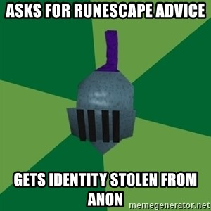 Runescape Advice - ASKS FOR RUNESCAPE ADVICE GETS IDENTITY STOLEN FROM ANON