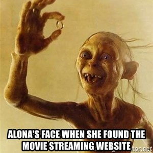Gollum with ring - Alona's face when she found the movie streaming website