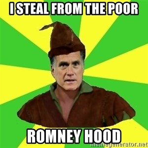 RomneyHood - I steal from the poor ROMNEY hood