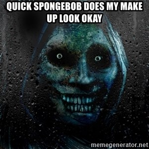 Uninvited house guest - QUICK SPONGEBOB DOES MY MAKE UP LOOK OKAY