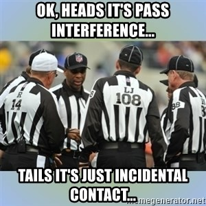 NFL Ref Meeting - OK, HEADS IT'S PASS INTERFERENCE... TAILS IT'S JUST INCIDENTAL CONTACT...
