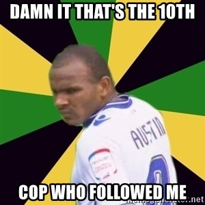 Rodolph Austin - DAMN IT THAT'S THE 10TH COP WHO FOLLOWED ME