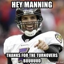 joe flacco - Hey Manning thanks for the turnovers buuuuud