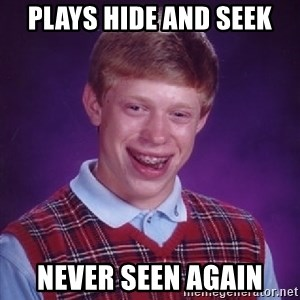 Bad Luck Brian - Plays hide and seek Never seen again