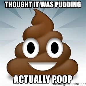 Facebook :poop: emoticon - THOUGHT IT WAS PUDDING ACTUALLY POOP