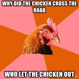 Anti Joke Chicken - why did the chicken cross the road who let the chicken out