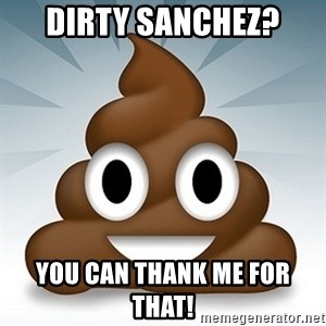 Facebook :poop: emoticon - Dirty Sanchez? You can thank me for that!