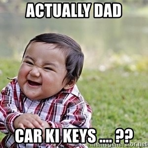 Evil smile child - aCTUALLY DAD CAR KI KEYS .... ??