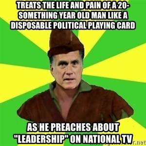 """RomneyHood - TREATS THE LIFE AND PAIN OF A 20-SOMETHING YEAR OLD MAN LIKE A DISPOSABLE POLITICAL PLAYING CARD AS HE PREACHES ABOUT """"LEADERSHIP"""" ON NATIONAL TV"""