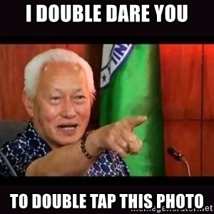 ALFREDO LIM MEME - I DOUBLE DARE YOU TO DOUBLE TAP THIS PHOTO