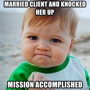 victory kid - Married Client and knocked her up Mission Accomplished