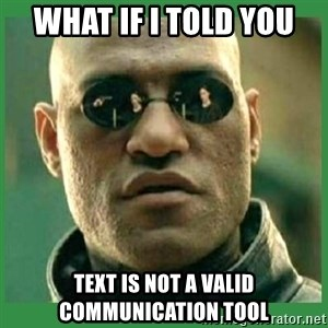 Matrix Morpheus - WHAT IF I TOLD YOU TEXT IS NOT A VALID COMMUNICATION TOOL
