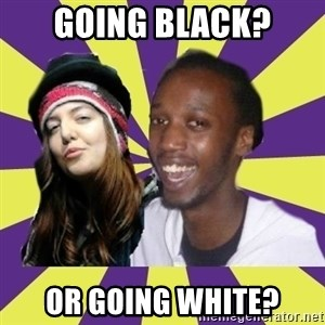 Interracial Couple - Going Black? Or going white?
