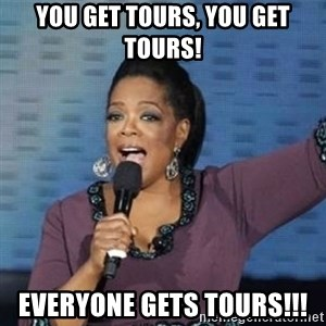oprah winfrey - You Get tours, you get tours! everyone gets tours!!!