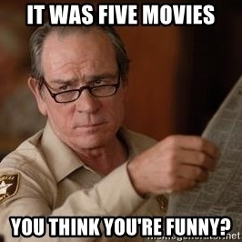 Tommy Lee Jones  - it was five movies You think you're funny?