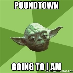 Advice Yoda Gives - Poundtown Going to I am